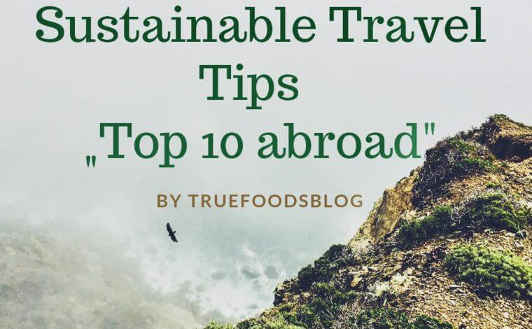 Truefoodsblog Top 10 Sustainable travel tips ©