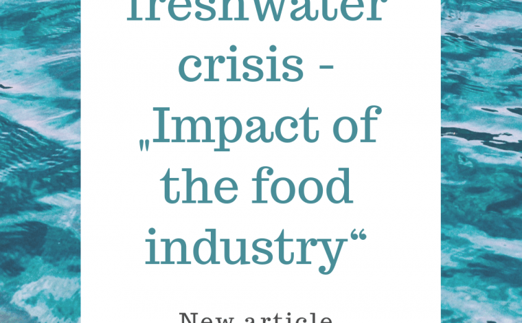 "Global Freshwater crisis ""Impact of the Agricultural sector"" Article by Truefoodsblog"